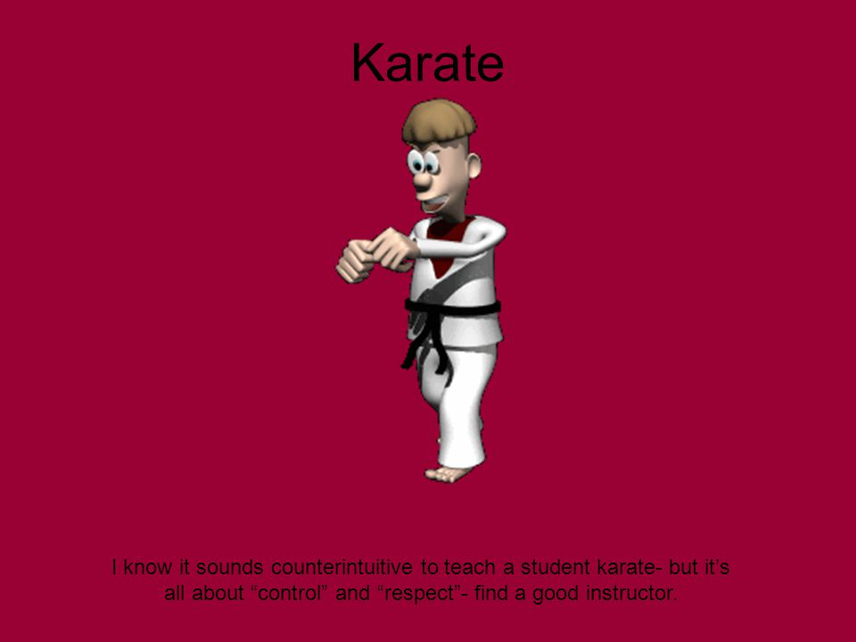 Karate I know it sounds counterintuitive to teach a student karate- but it's all about control and respect - find a good instructor.