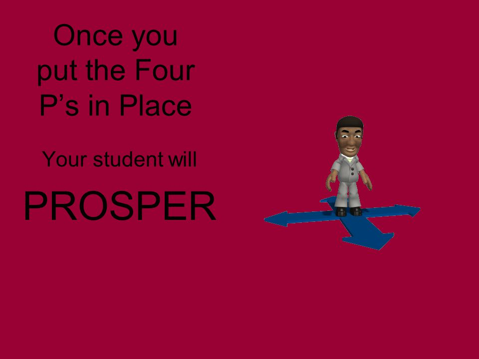 Once you put the Four P's in Place Your student will PROSPER