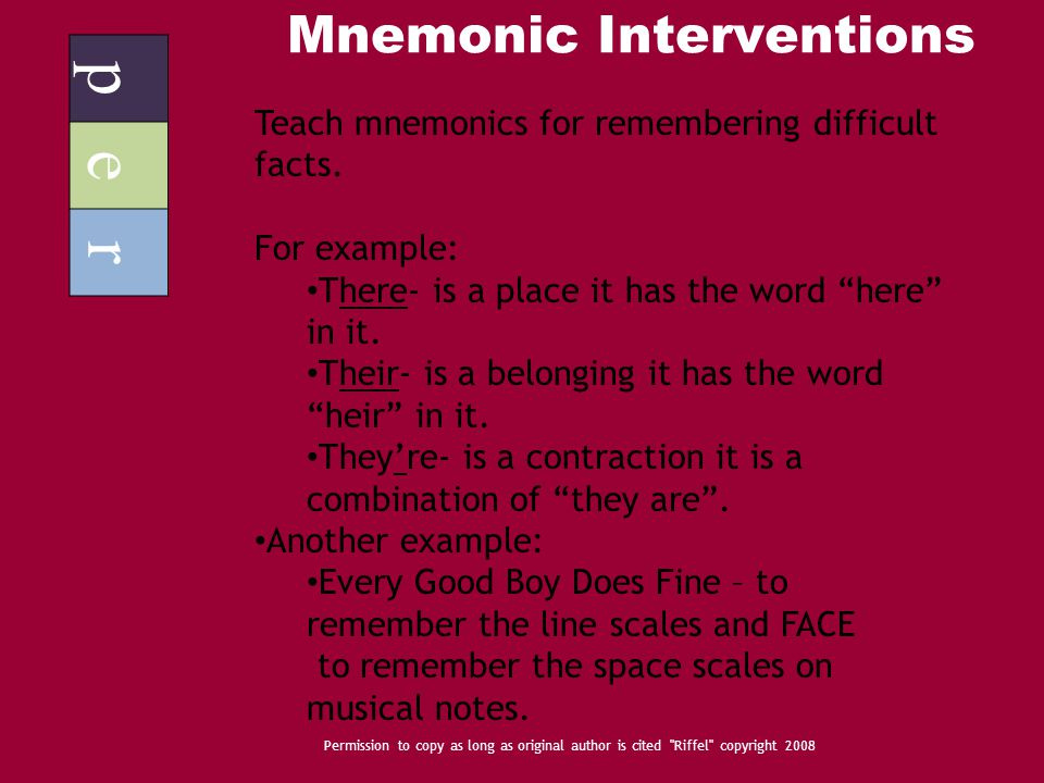 Mnemonic Interventions p e r Permission to copy as long as original author is cited Riffel copyright 2008 Teach mnemonics for remembering difficult facts.