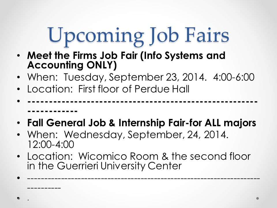 Upcoming Job Fairs Meet the Firms Job Fair (Info Systems and Accounting ONLY) When: Tuesday, September 23, 2014.