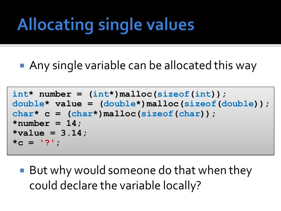  Any single variable can be allocated this way  But why would someone do that when they could declare the variable locally.