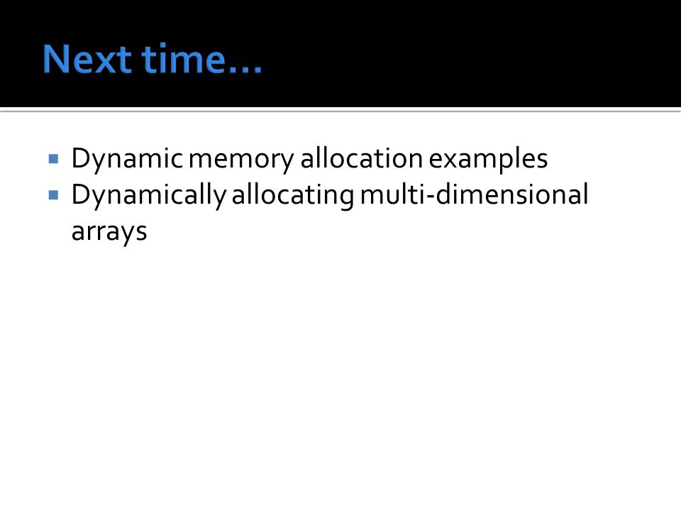  Dynamic memory allocation examples  Dynamically allocating multi-dimensional arrays