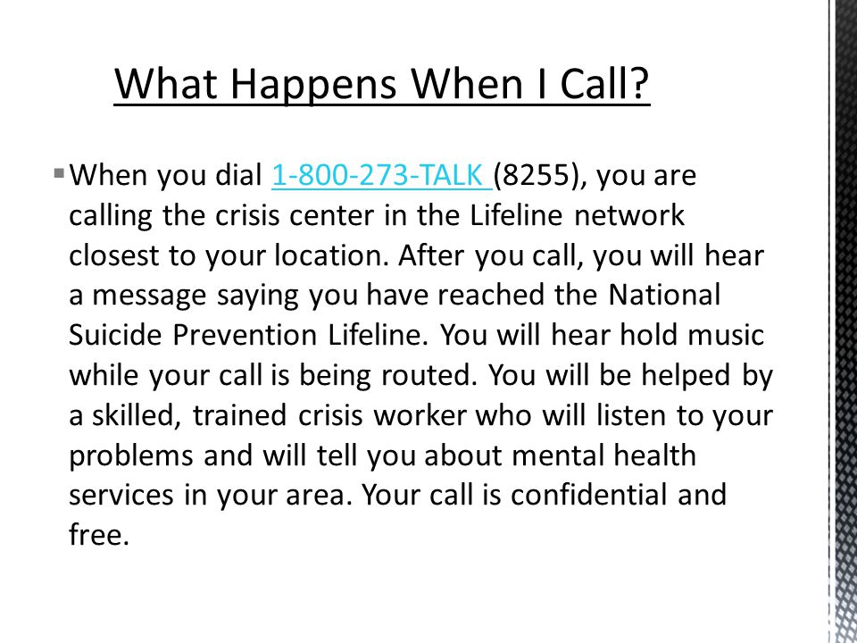  When you dial TALK (8255), you are calling the crisis center in the Lifeline network closest to your location.