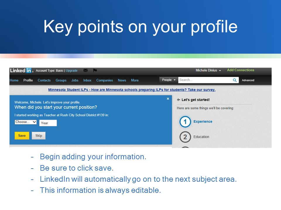 Key points on your profile –Begin adding your information.
