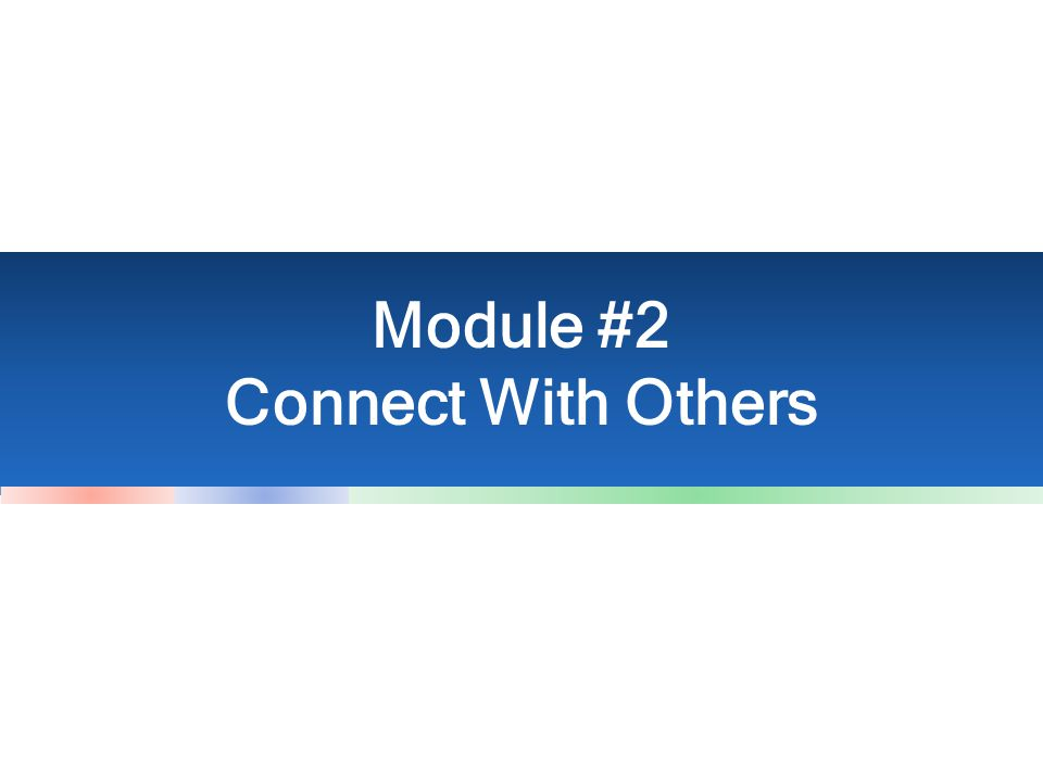 Module #2 Connect With Others