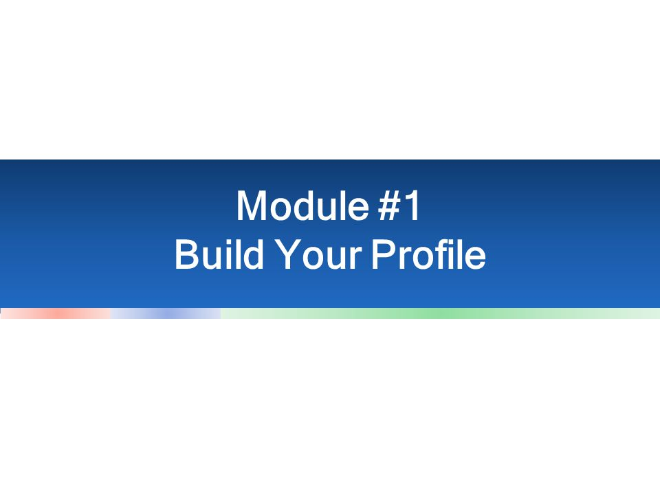 Module #1 Build Your Profile