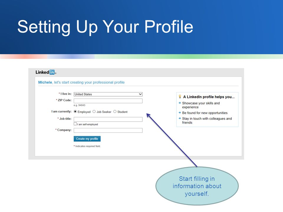 Setting Up Your Profile Start filling in information about yourself.