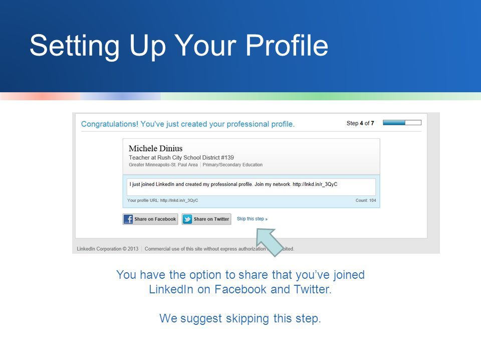 Setting Up Your Profile You have the option to share that you've joined LinkedIn on Facebook and Twitter.