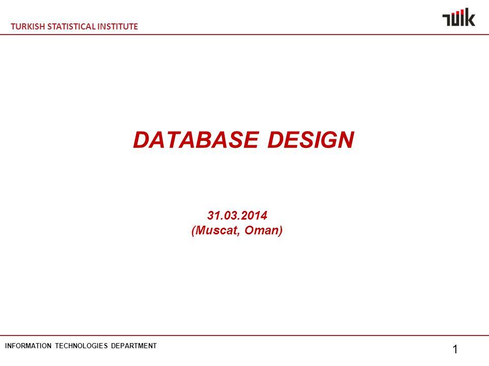 TURKISH STATISTICAL INSTITUTE INFORMATION TECHNOLOGIES DEPARTMENT 1 DATABASE DESIGN 31.03.2014 (Muscat, Oman)