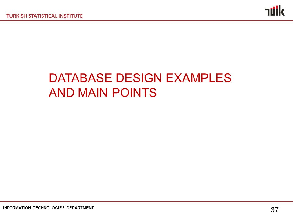 TURKISH STATISTICAL INSTITUTE INFORMATION TECHNOLOGIES DEPARTMENT 37 DATABASE DESIGN EXAMPLES AND MAIN POINTS