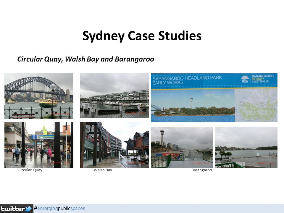 Sydney Case Studies Circular Quay, Walsh Bay and Barangaroo Circular QuayWalsh BayBarangaroo # emergingpublicspaces