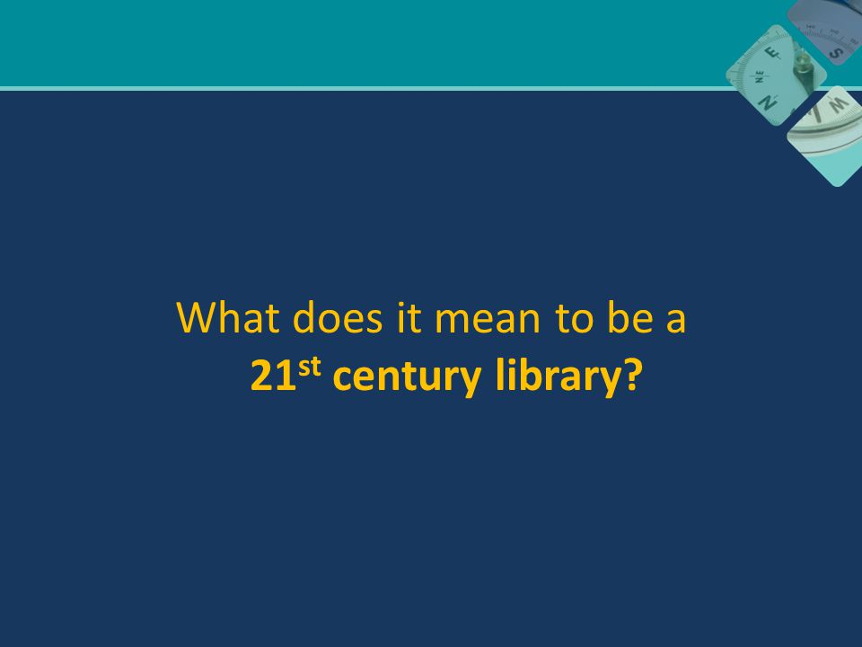What does it mean to be a 21 st century library?
