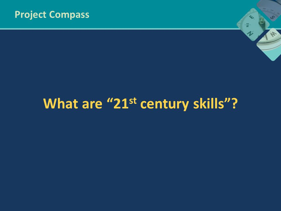 21 st century skills for the workforce Critical Thinking & Problem Solving Communication & Collaboration Technology Literacy, Media Literacy Flexibility & Adaptability Social & Cross-cultural Skills Creative Thinking & Innovation Productivity & Accountability Teamwork Global Awareness What's so new?