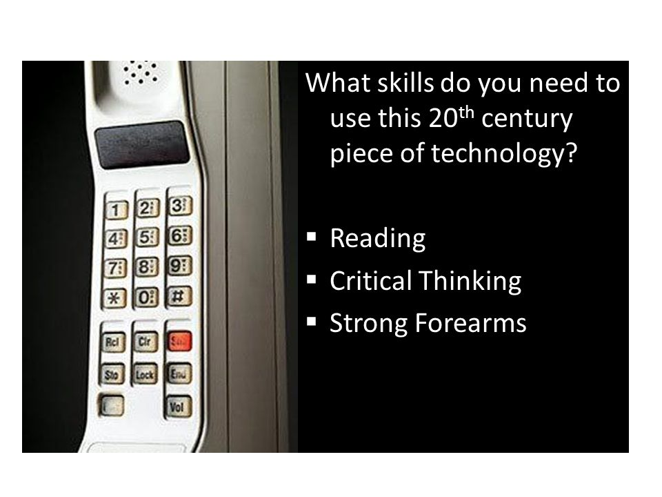 What skills do you need to use this 21 st century piece of technology?