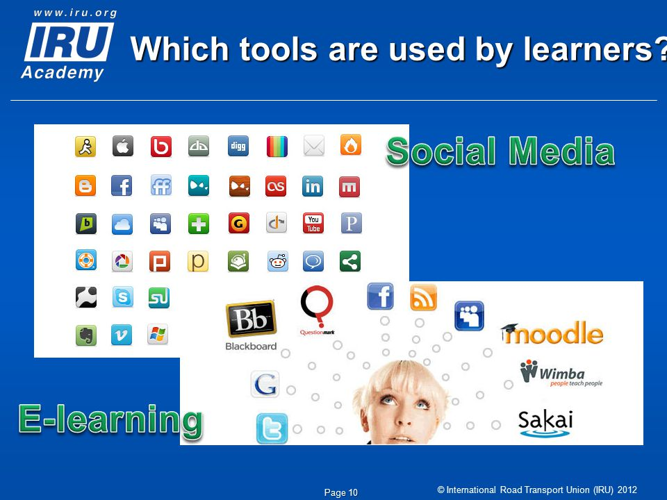 © International Road Transport Union (IRU) 2012 Page 10 Which tools are used by learners