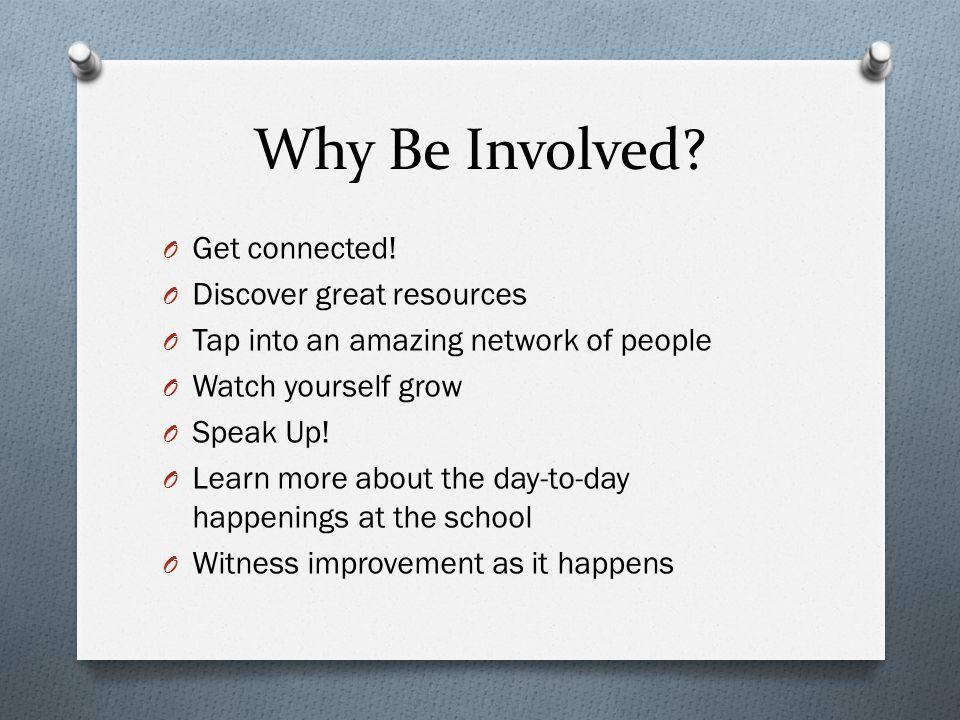Why Be Involved. O Get connected.