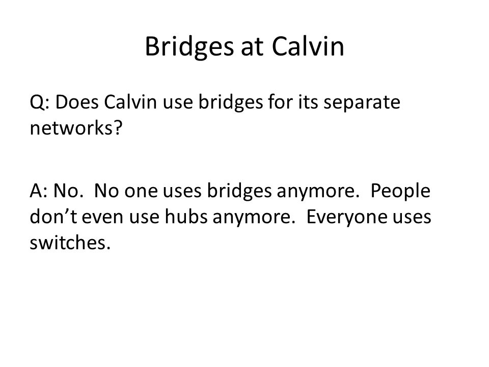 Bridges at Calvin Q: Does Calvin use bridges for its separate networks.