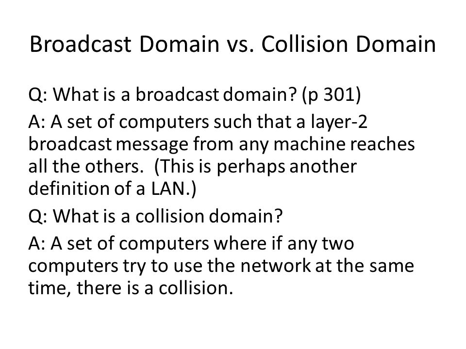 Broadcast Domain vs. Collision Domain Q: What is a broadcast domain.
