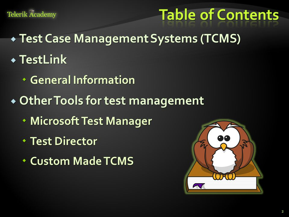  Test Case Management Systems (TCMS)  TestLink  General Information  Other Tools for test management  Microsoft Test Manager  Test Director  Custom Made TCMS 2