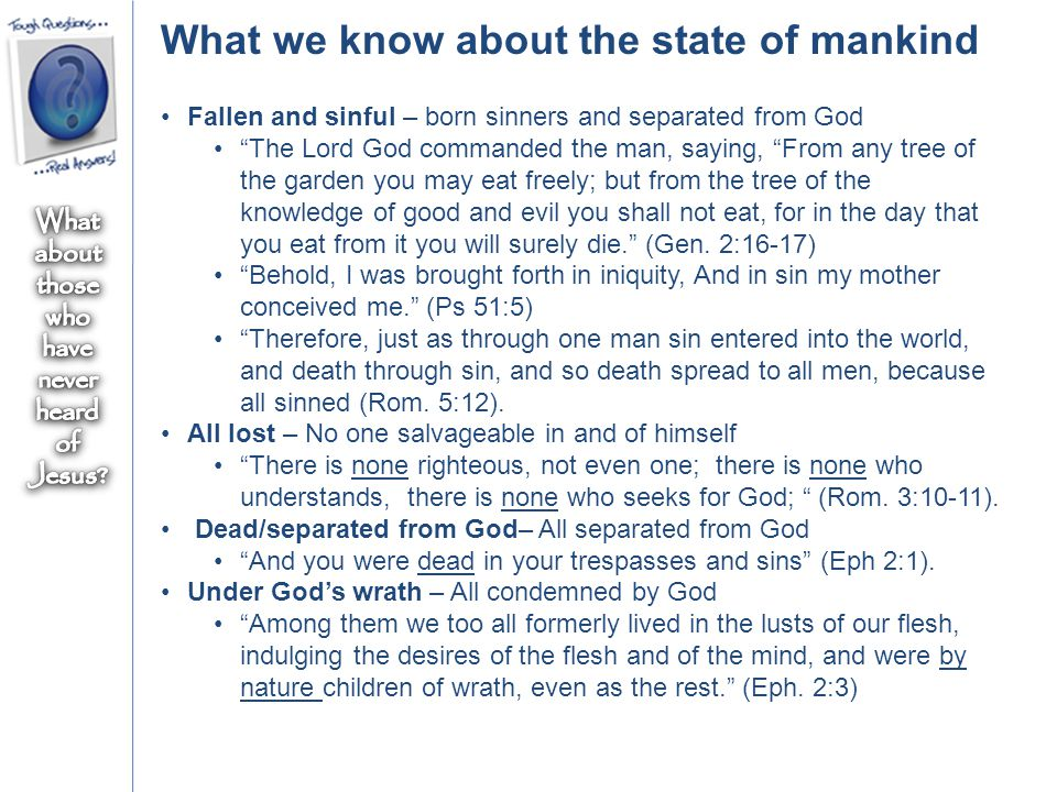 "What we know about the state of mankind Fallen and sinful – born sinners and separated from God ""The Lord God commanded the man, saying, ""From any tre"