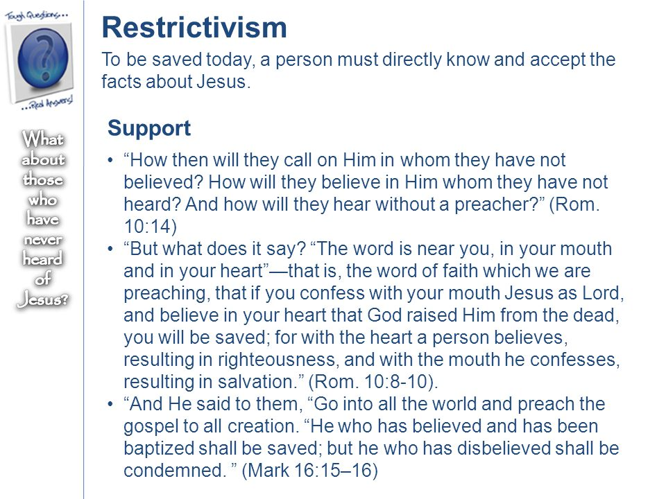 Restrictivism To be saved today, a person must directly know and accept the facts about Jesus.