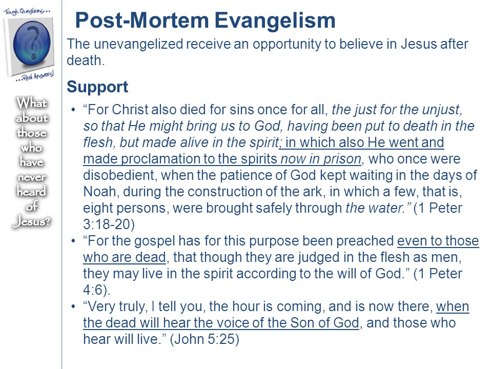 Post-Mortem Evangelism The unevangelized receive an opportunity to believe in Jesus after death.