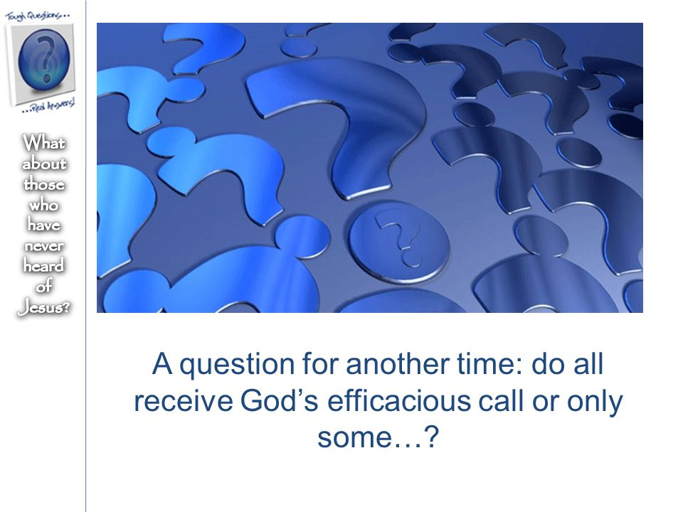 A question for another time: do all receive God's efficacious call or only some…