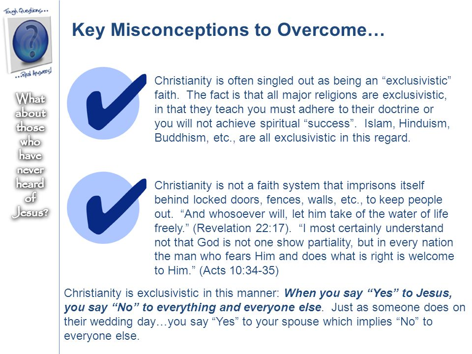 "Key Misconceptions to Overcome… Christianity is often singled out as being an ""exclusivistic"" faith. The fact is that all major religions are exclusiv"