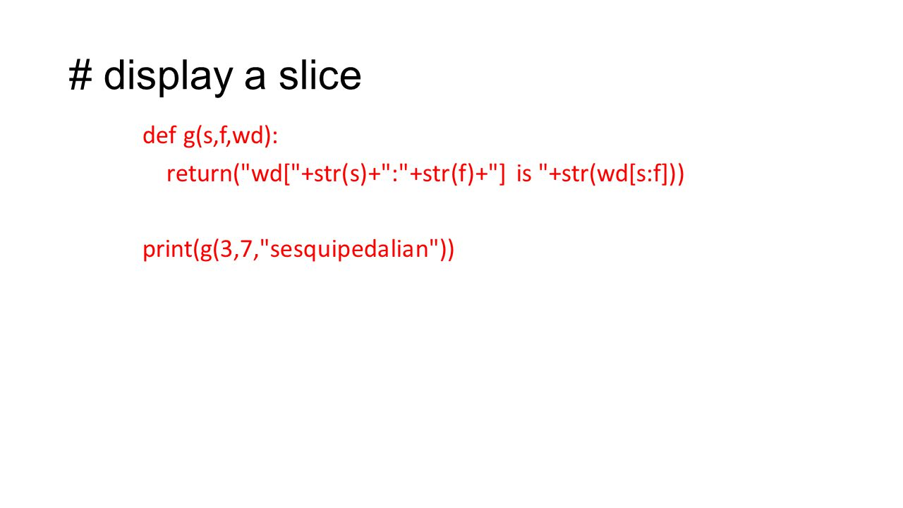 # display a slice def g(s,f,wd): return( wd[ +str(s)+ : +str(f)+ ] is +str(wd[s:f])) print(g(3,7, sesquipedalian ))