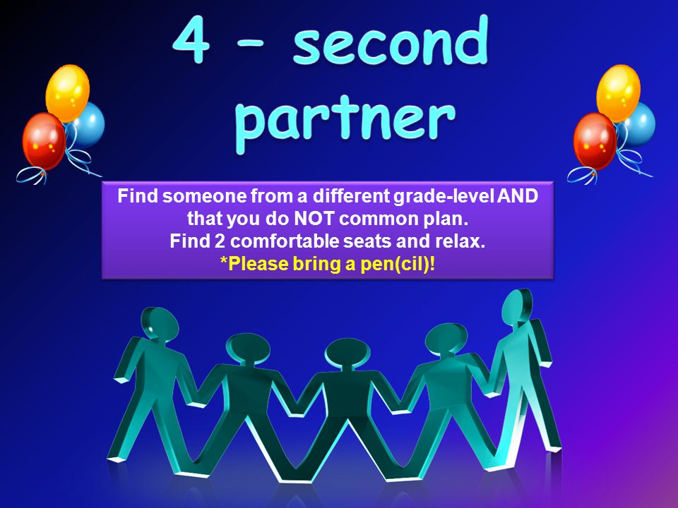Find someone from a different grade-level AND that you do NOT common plan.