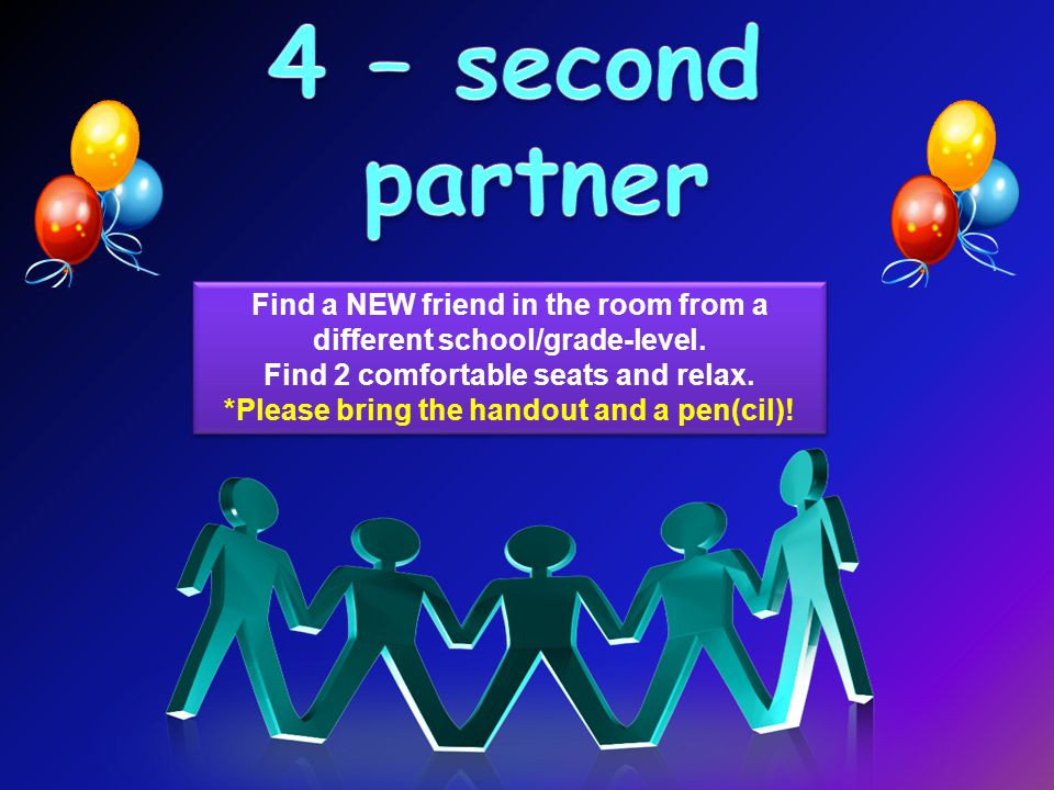 Find a NEW friend in the room from a different school/grade-level.