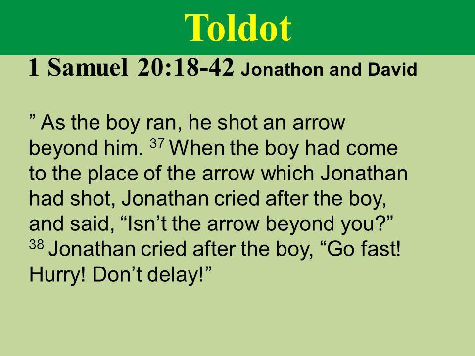 Toldot 1 Samuel 20:18-42 Jonathon and David As the boy ran, he shot an arrow beyond him.