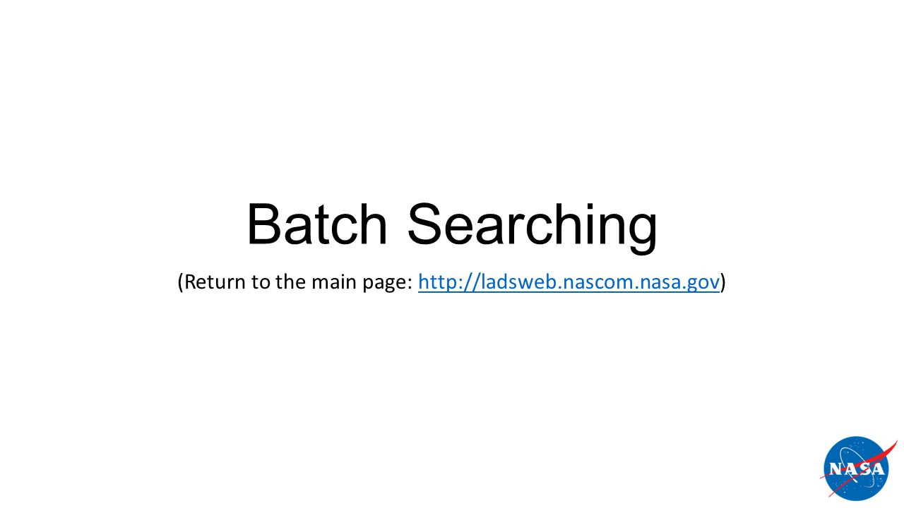 Batch Searching (Return to the main page: http://ladsweb.nascom.nasa.gov)http://ladsweb.nascom.nasa.gov