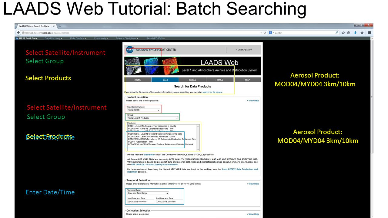 LAADS Web Tutorial: Batch Searching Select Satellite/Instrument Select Products Select Group Enter Date/Time Select Satellite/Instrument Select Products Select Group Enter Date/Time Aerosol Product: MOD04/MYD04 3km/10km