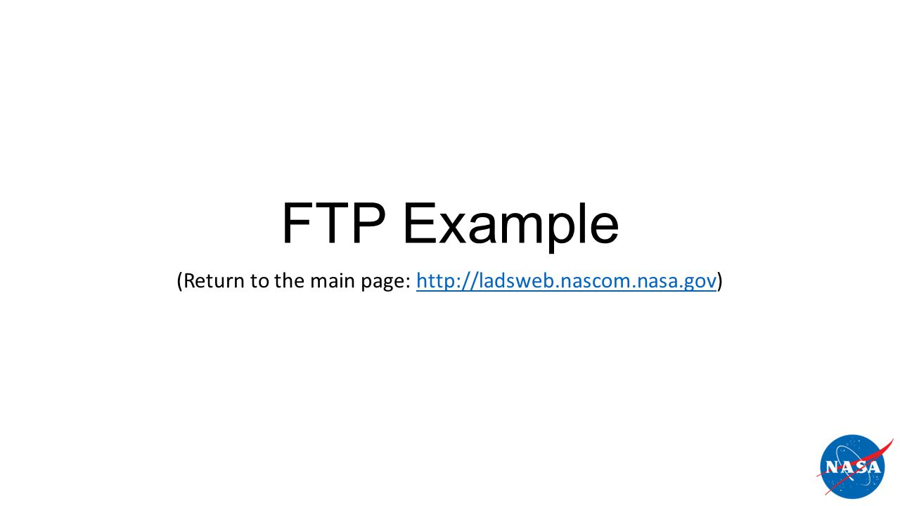 FTP Example (Return to the main page: http://ladsweb.nascom.nasa.gov)http://ladsweb.nascom.nasa.gov