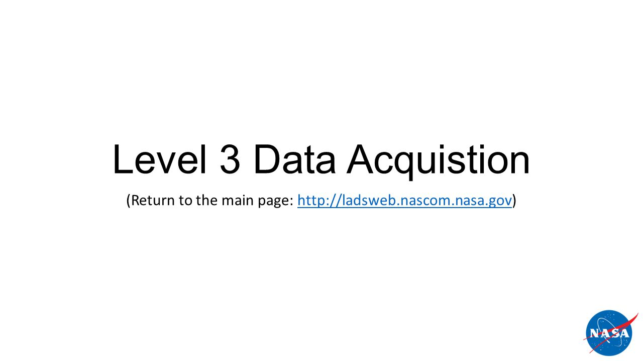 Level 3 Data Acquistion (Return to the main page: http://ladsweb.nascom.nasa.gov)http://ladsweb.nascom.nasa.gov