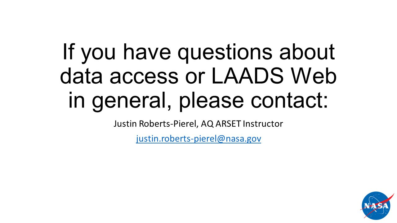 If you have questions about data access or LAADS Web in general, please contact: Justin Roberts-Pierel, AQ ARSET Instructor justin.roberts-pierel@nasa.gov