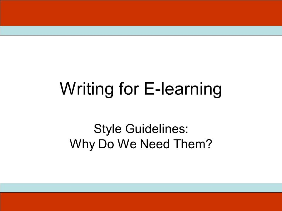 Writing for E-learning Style Guidelines: Why Do We Need Them?
