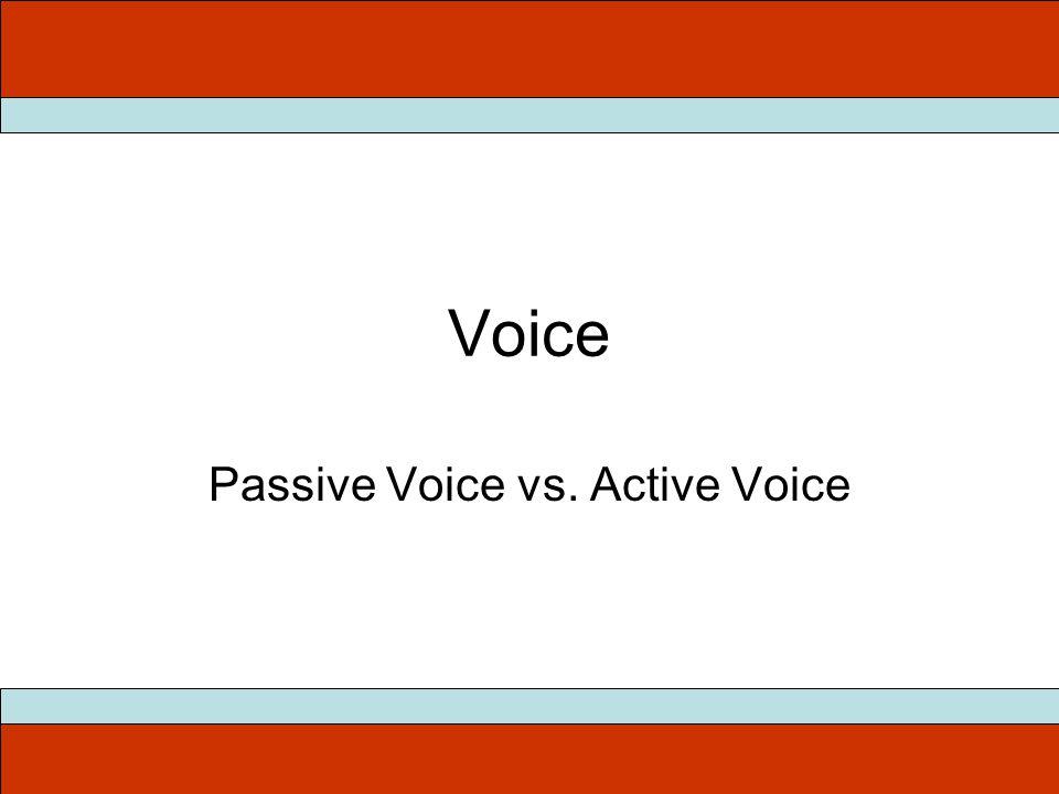 Voice Passive Voice vs. Active Voice