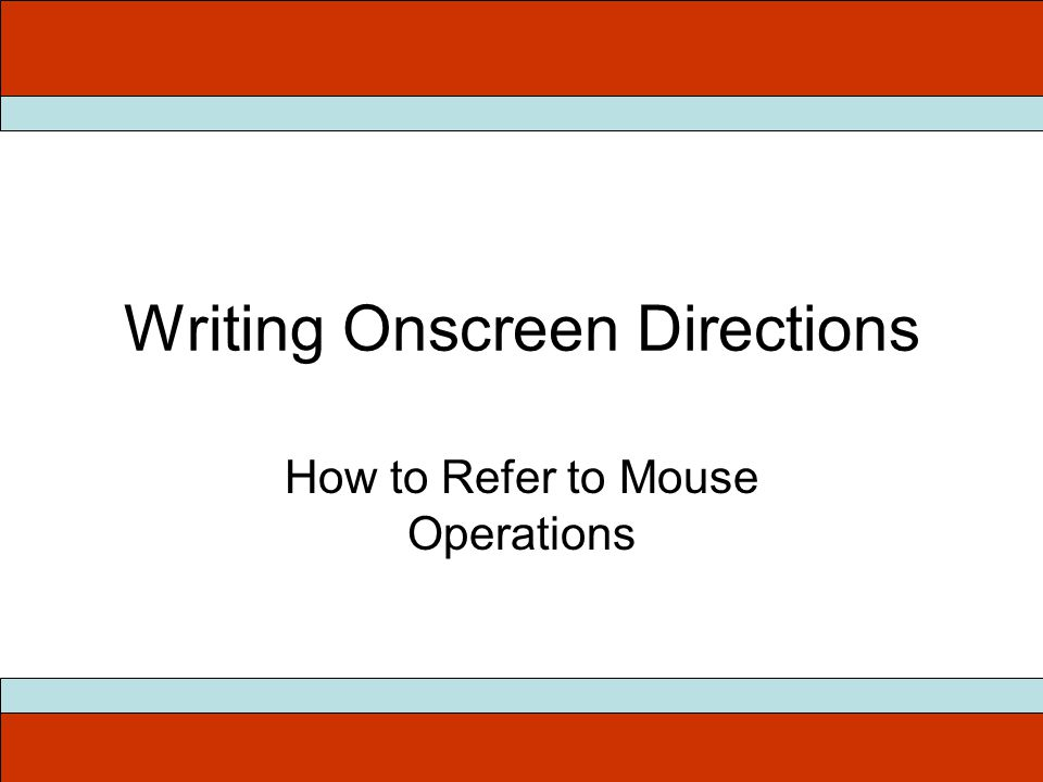 Writing Onscreen Directions How to Refer to Mouse Operations
