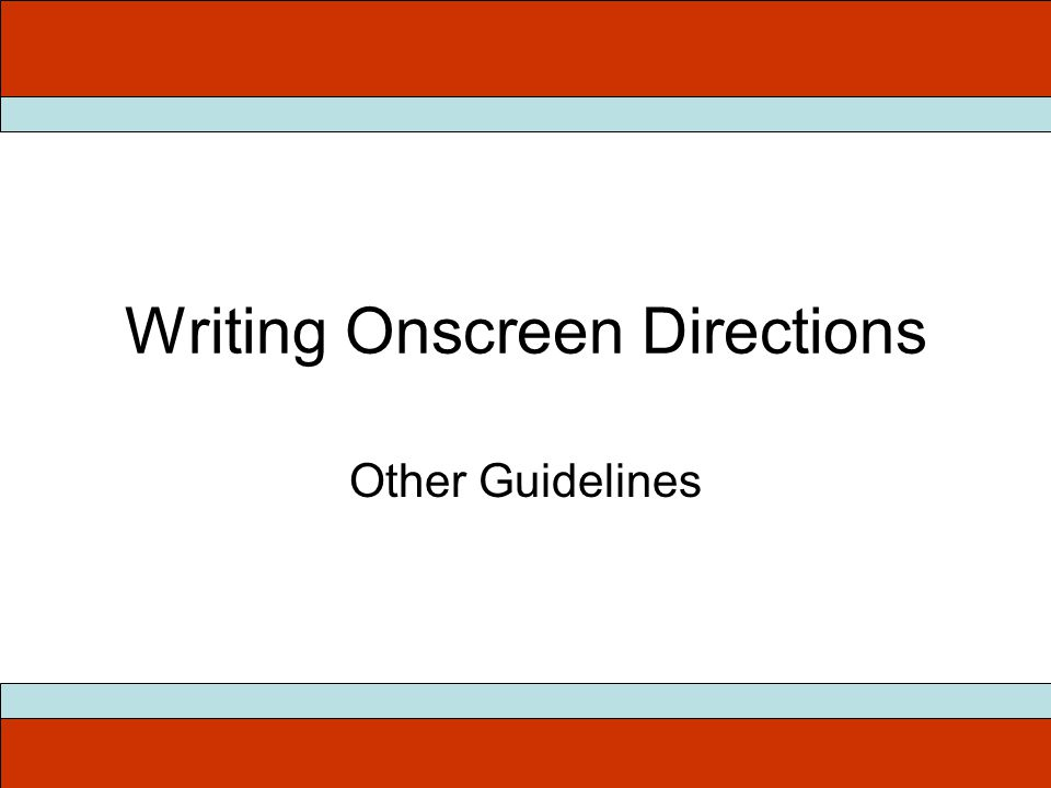 Writing Onscreen Directions Other Guidelines