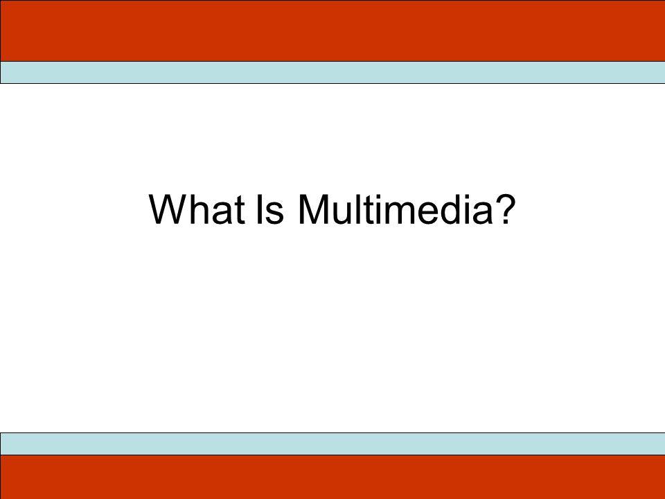 Multimedia Components Text Hypertext/Hypermedia Graphics Sound Video Animation