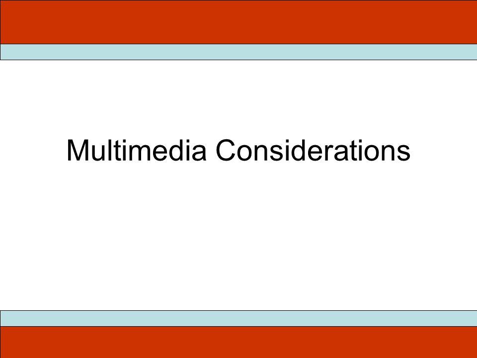 Multimedia Considerations
