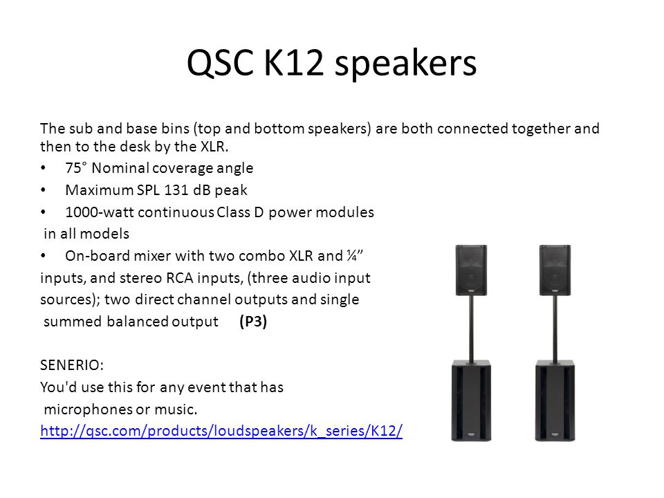 QSC K12 speakers The sub and base bins (top and bottom speakers) are both connected together and then to the desk by the XLR.