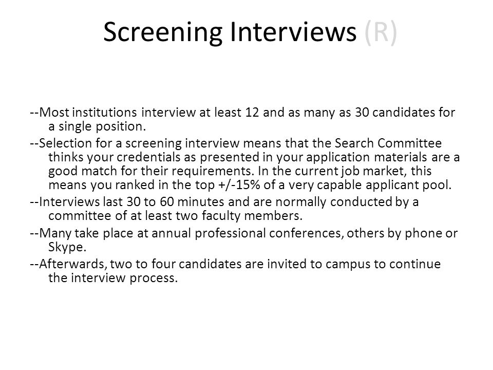Screening Interviews (R) --Most institutions interview at least 12 and as many as 30 candidates for a single position.