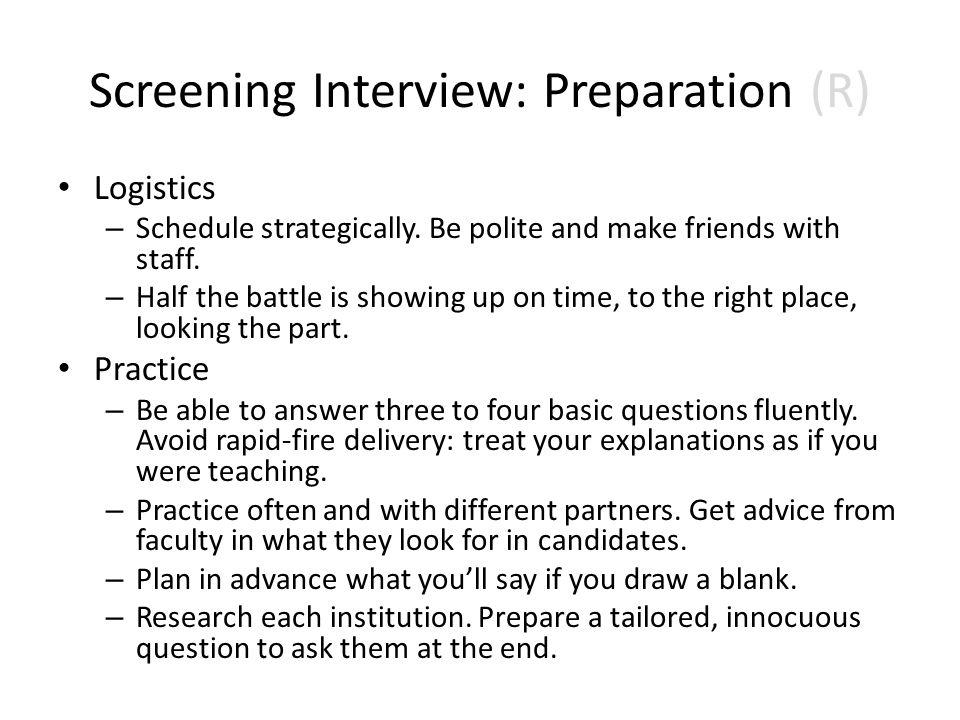 Screening Interview: Preparation (R) Logistics – Schedule strategically.