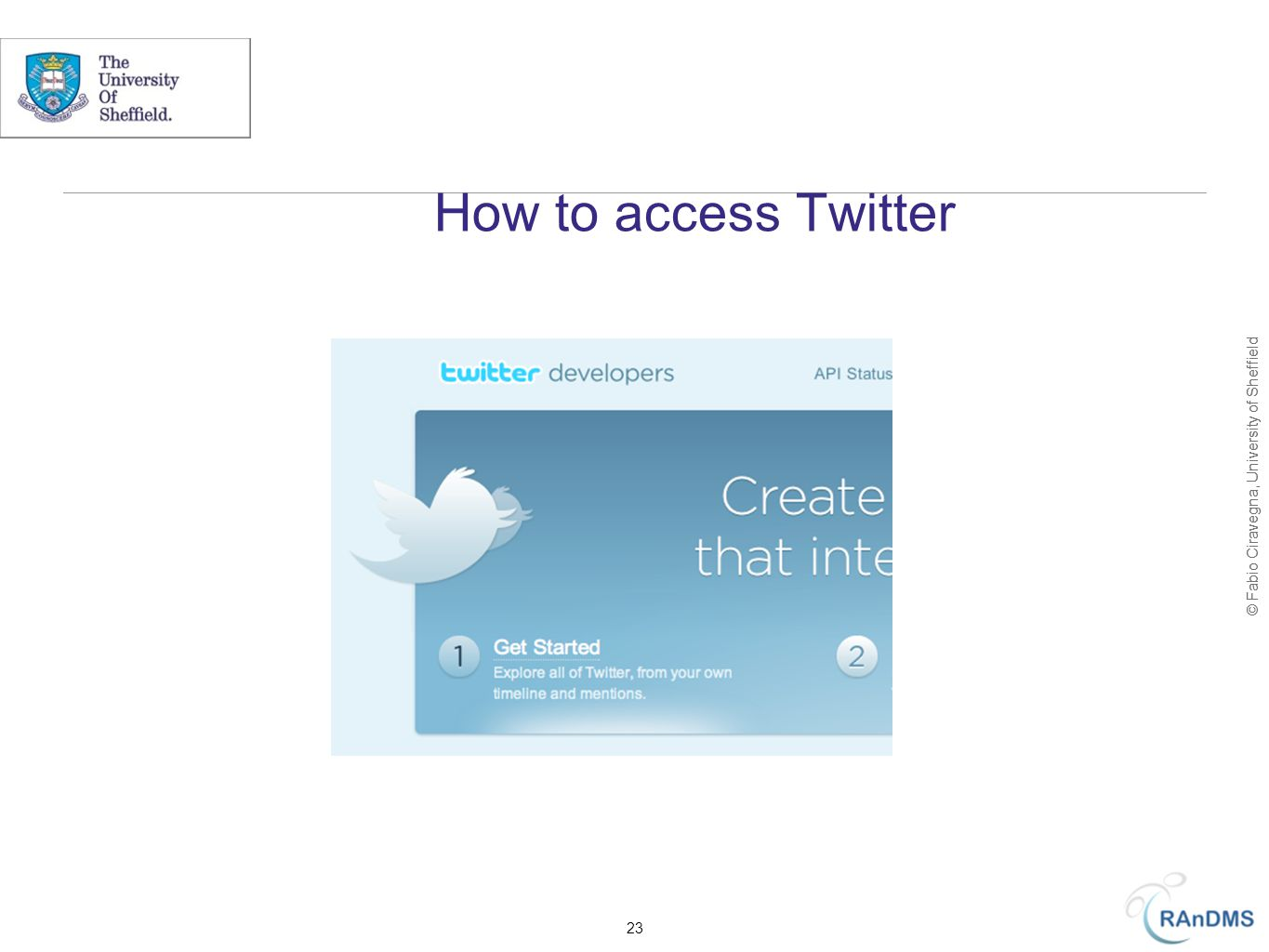 © Fabio Ciravegna, University of Sheffield How to access Twitter 23