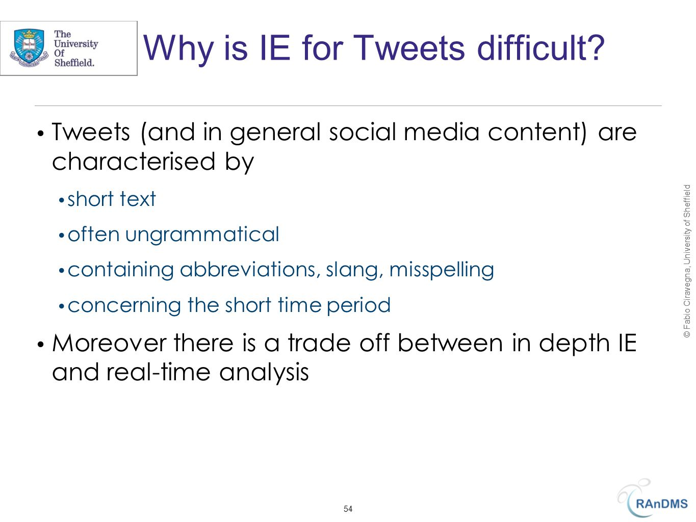 © Fabio Ciravegna, University of Sheffield Why is IE for Tweets difficult.