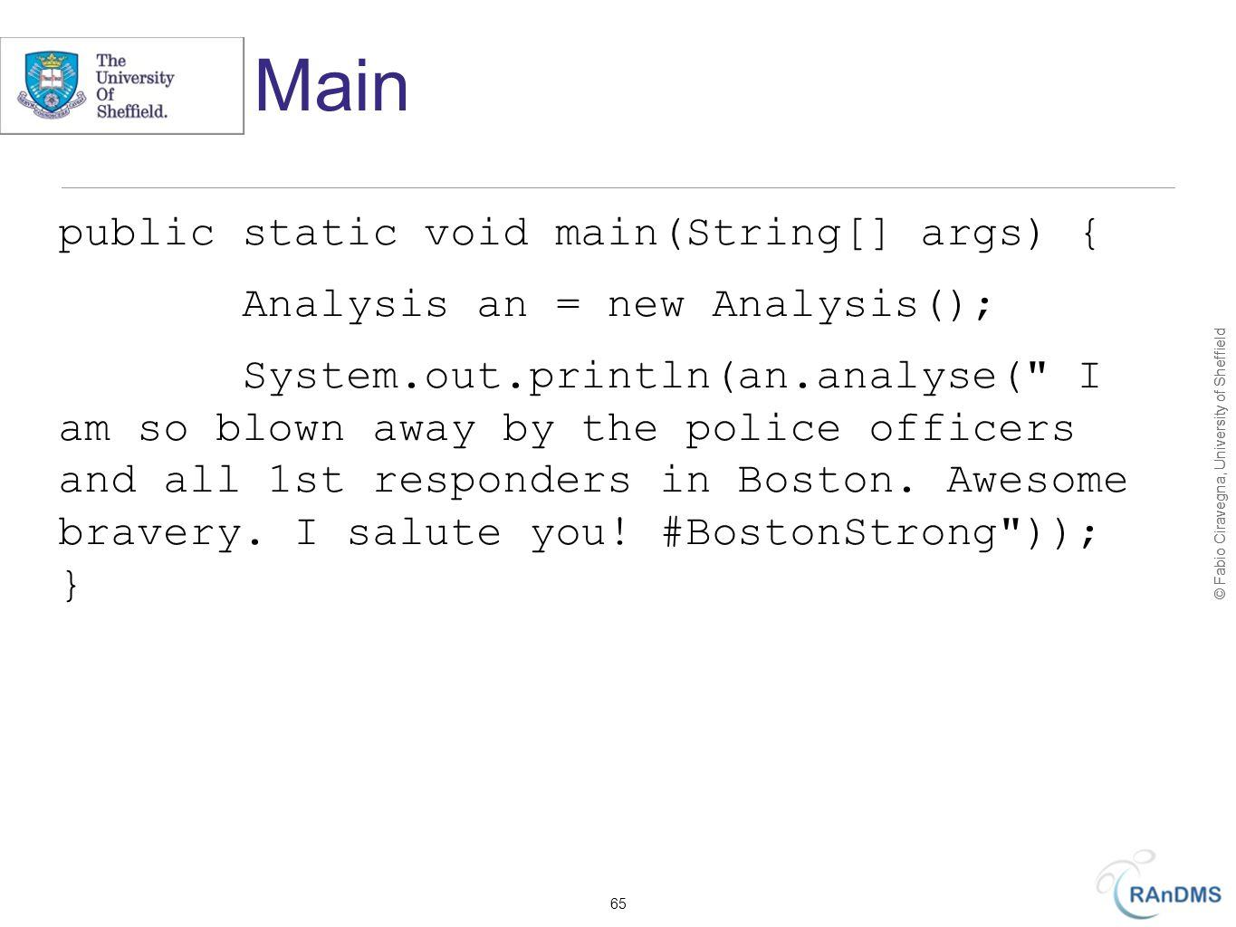 © Fabio Ciravegna, University of Sheffield Main public static void main(String[] args) { Analysis an = new Analysis(); System.out.println(an.analyse( I am so blown away by the police officers and all 1st responders in Boston.