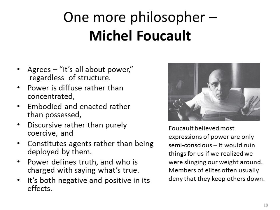 18 One more philosopher – Michel Foucault Agrees – It's all about power, regardless of structure.